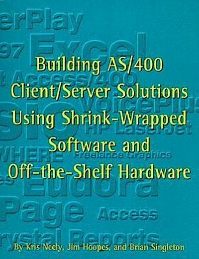 Building AS/400 Client/Server Solutions Using Shrink-Wrapped Software and Off-The-Shelf Hardware