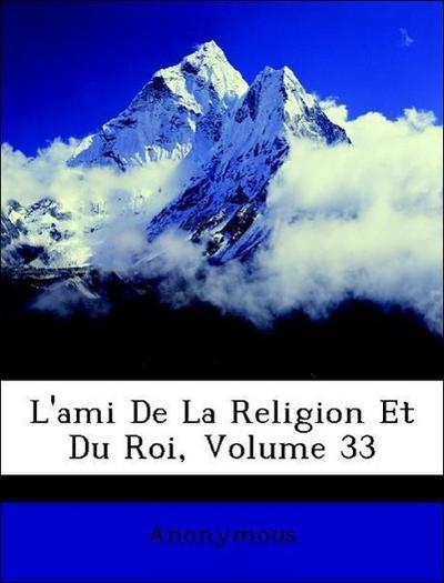 L'ami De La Religion Et Du Roi, Volume 33