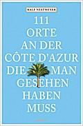 111 Orte an der Côte d'Azur, die man gesehen  ...