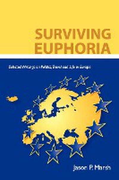Surviving Euphoria: Selected Writings on Politics, Travel, and Life in Europe