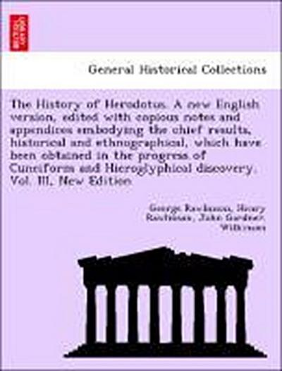 The History of Herodotus. A new English version, edited with copious notes and appendices embodying the chief results, historical and ethnographical, which have been obtained in the progress of Cuneiform and Hieroglyphical discovery. Vol. III, New Edition