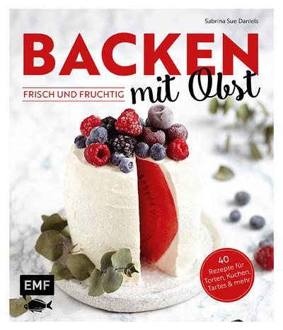 Backen mit Obst – frisch und fruchtig; 40 Rezepte für Torten, Kuchen, Tartes & mehr; Deutsch