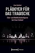 Plädoyer für das Tragische: Chor- und Weiblichkeitsfiguren bei Einar Schleef (Theater, Bd. 118)