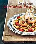 Echt italienisch! Venezianische Küche: 80 traditionelle und moderne Rezepte