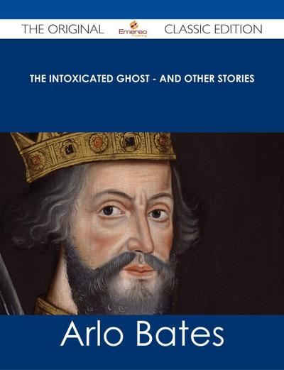 The Intoxicated Ghost - and other stories - The Original Classic Edition