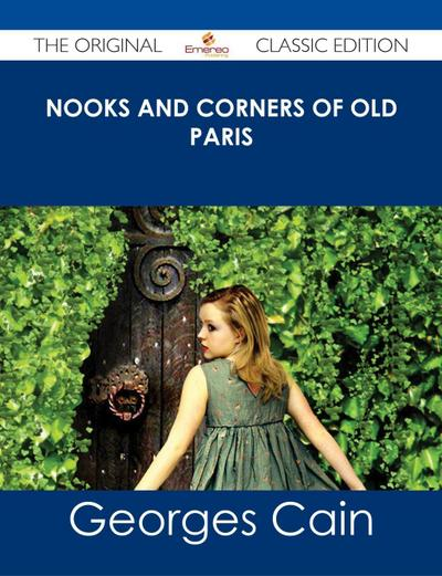 Nooks and Corners of Old Paris - The Original Classic Edition