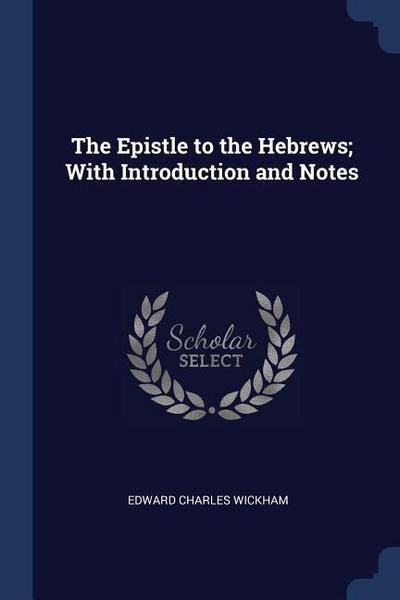 The Epistle to the Hebrews; With Introduction and Notes