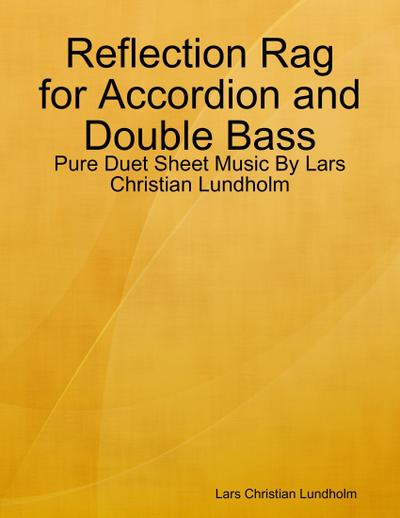 Reflection Rag for Accordion and Double Bass - Pure Duet Sheet Music By Lars Christian Lundholm