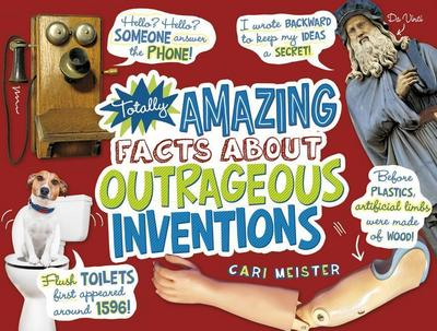 Totally Amazing Facts about Outrageous Inventions