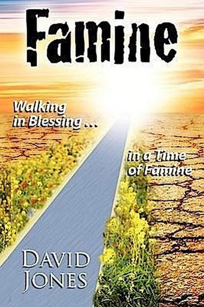Famine, Walking in Blessing in a Time of Famine