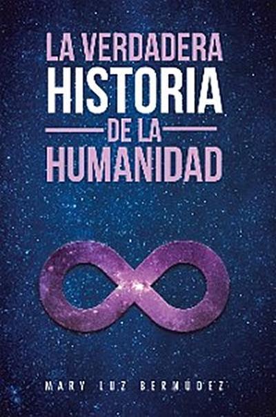 La Verdadera Historia De La Humanidad