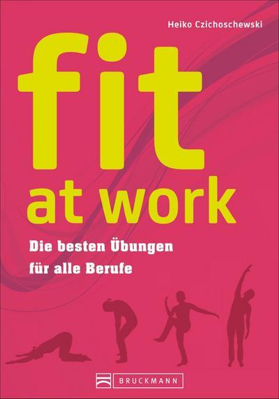 fit at work; Die besten Übungen für alle Berufe   ; Deutsch