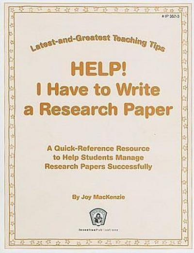 Help! I Have to Write a Research Paper: A Quick-Reference Resource to Help Students Manage Research Papers Successfully
