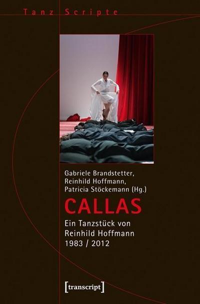 CALLAS: Ein Tanzstück von Reinhild Hoffmann 1983 / 2012: Ein Tanzstück von Reinhild Hoffmann 1983 / 2013