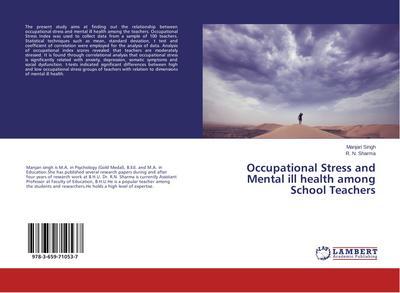 Occupational Stress and Mental ill health among School Teachers