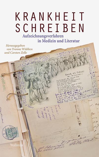 Krankheit schreiben: Aufzeichnungsverfahren in Medizin und Literatur