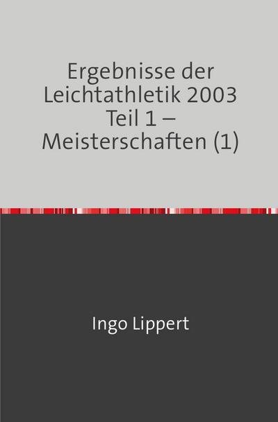 Ergebnisse der Leichtathletik 2003 Teil 1 - Meisterschaften (1)