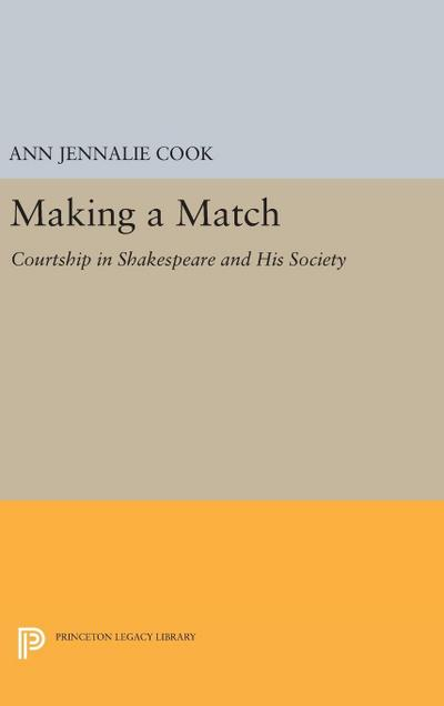 Making a Match: Courtship in Shakespeare and His Society