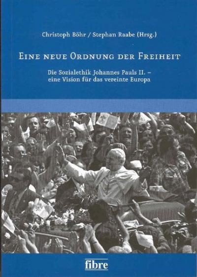 Eine neue Ordnung der Freiheit: Die Sozialethik Johannes Pauls II. - eine Vision für das vereinte Europa (Veröffentlichungen der Deutsch-Polnischen Gesellschaft Bundesverband e.V.)