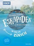 52 kleine & große Eskapaden in und um Zürich