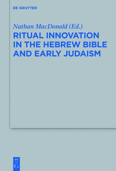Ritual Innovation in the Hebrew Bible and Early Judaism