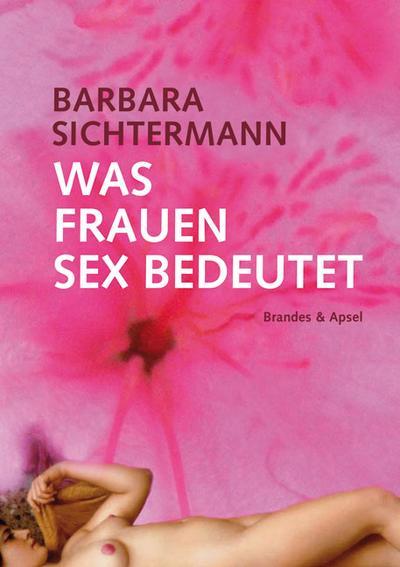 Was Frauen Sex bedeutet; Eine Befragung   ; Deutsch;  -