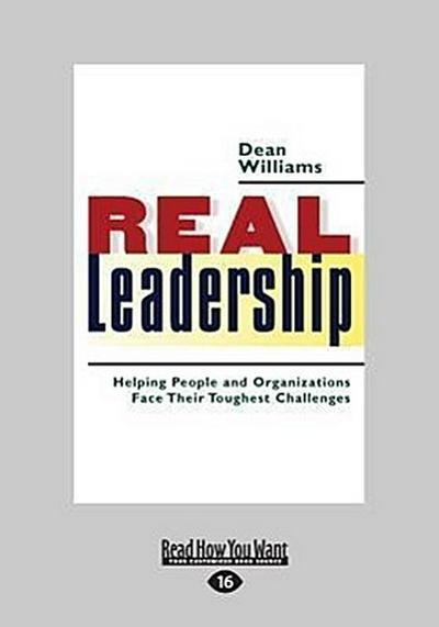 Real Leadership: Helping People and Organizations Face Their Toughest Challenges (Large Print 16pt)