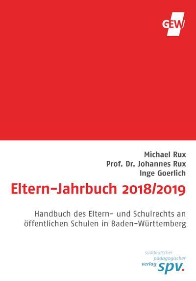 Eltern-Jahrbuch 2018/2019: Handbuch für Eltern und Elternbeiräte in Baden-Württemberg