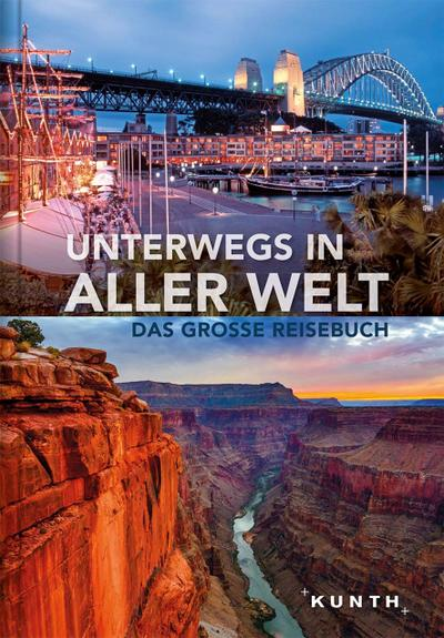 Unterwegs in aller Welt; Das große Reisebuch; KUNTH Unterwegs in ...; Hrsg. v. KUNTH Verlag; Deutsch