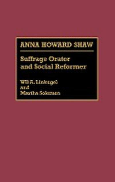 Anna Howard Shaw: Suffrage Orator and Social Reformer