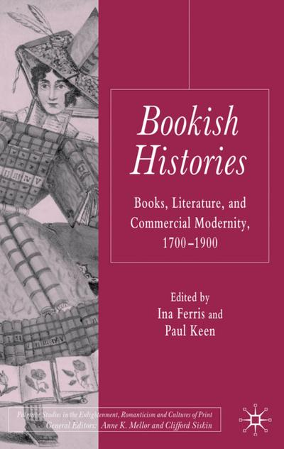 Bookish Histories: Books, Literature, and Commercial Modernity, 1700-1900