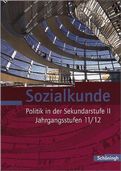 Sozialkunde, Politik 11 / 12: Unterrichtswerk für die Oberstufe des Gymnasiums