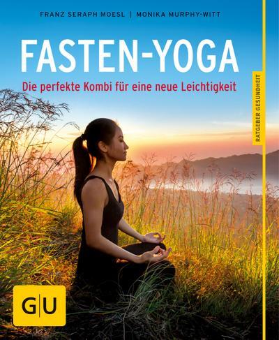 Fasten-Yoga; Die perfekte Kombi für eine neue Leichtigkeit; GU Körper & Seele Ratgeber Gesundheit; Deutsch