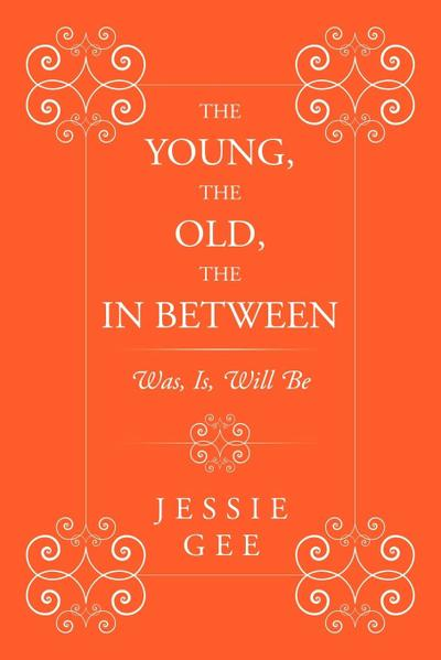 The Young, the Old, the in Between: Was, Is, Will Be