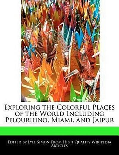 Exploring the Colorful Places of the World Including Pelourihno, Miami, and Jaipur