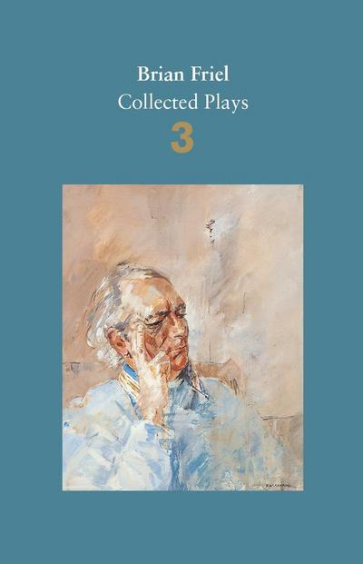 Brian Friel: Collected Plays - Volume 3