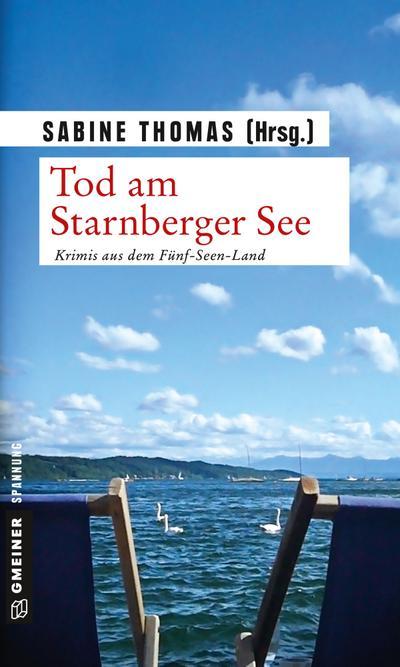 Tod am Starnberger See; 12 Kriminalgeschichten vom Starnberger See   ; Krimi im Gmeiner-Verlag; Hrsg. v. Thomas, Sabine; Deutsch;  -