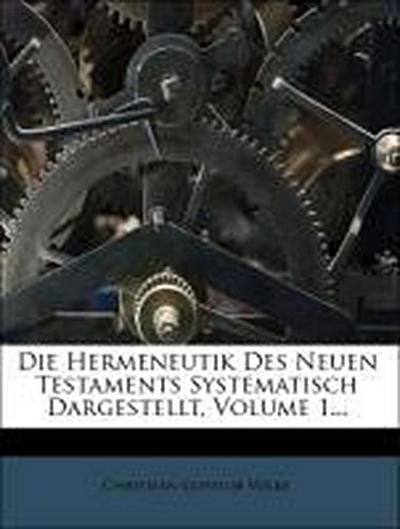 Die Hermeneutik Des Neuen Testaments Systematisch Dargestellt, Volume 1...