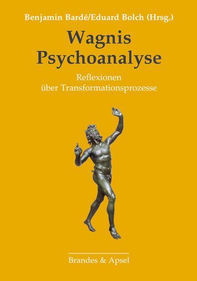 Wagnis Psychoanalyse; Reflexionen über Transformationsprozesse   ; Vorw. v. Mitscherlich-Nielsen, Margarete /Hrsg. v. Bardé, Benjamin /Bolch, Eduard; Deutsch;  -