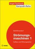 Strömungsmaschinen 1: Aufbau und Wirkungsweise (Kamprath-Reihe)