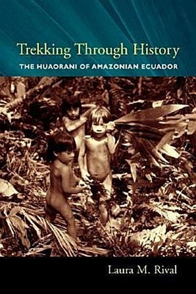 Trekking Through History: The Huaorani of Amazonian Ecuador