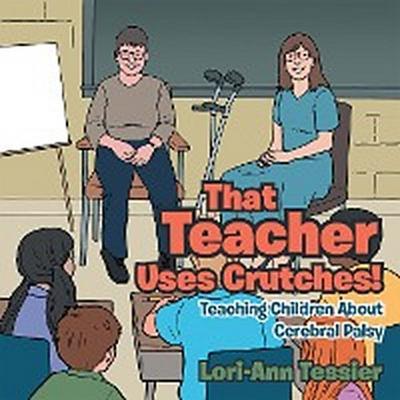 That Teacher Uses Crutches!