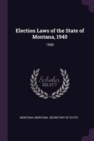 Election Laws of the State of Montana, 1940: 1940