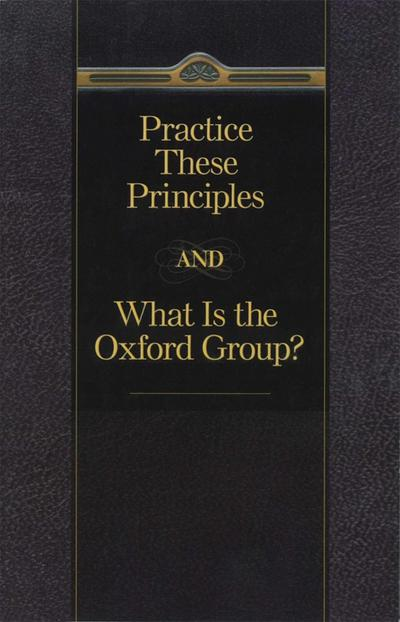 Practice These Principles And What Is The Oxford Group