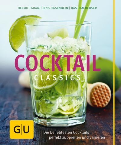 Cocktail Classics; Die beliebtesten Cocktails perfekt zubereiten und variieren   ; GU Themenkochbuch ; Deutsch; 60 Fotos -