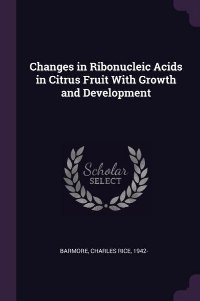 Changes in Ribonucleic Acids in Citrus Fruit with Growth and Development