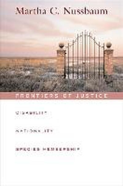 Frontiers of Justice: Disability, Nationality, Species Membership (Tanner Lectures of Human Values (Harvard University))
