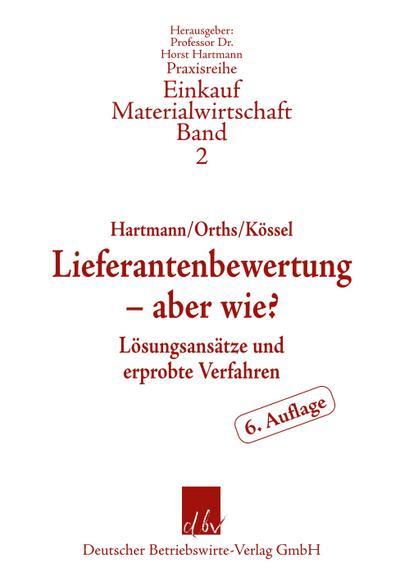 Lieferantenbewertung – aber wie?; Lösungsansätze und erprobte Verfahren; Praxisreihe Einkauf-Materialwirtschaft; Hrsg. v. Hartmann, Horst; Deutsch; Tab., Abb.; 172 S.
