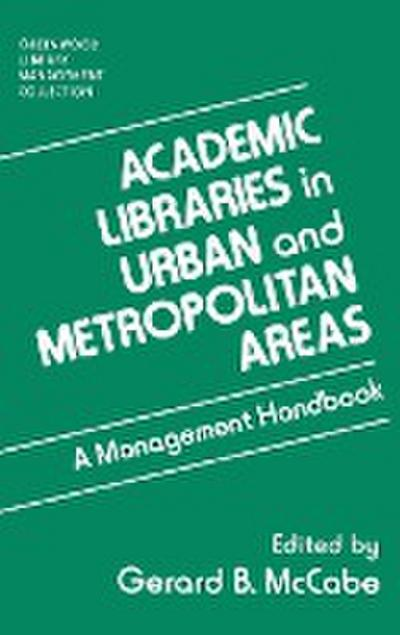 Academic Libraries in Urban and Metropolitan Areas: A Management Handbook