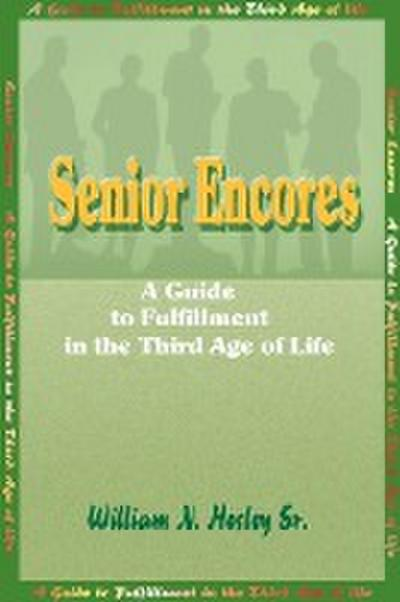 Senior Encores: A Guide to Fulfillment in the Third Age of Life
